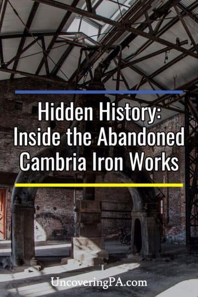 Hidden History: Inside the abandoned Cambria Iron Works in Johnstown, Pennsylvania