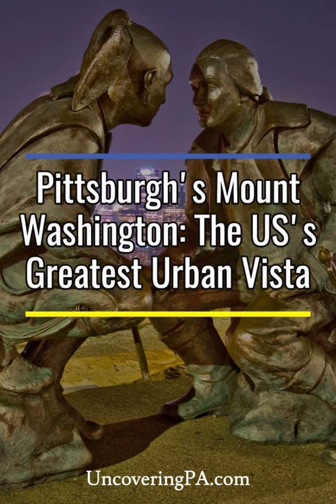 Overlooking Pittsburgh from Mount Washington: The Best Urban Vista in the World