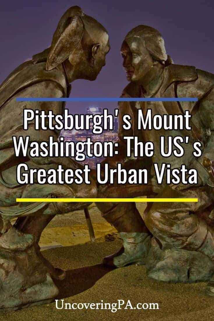 Overlooking Pittsburgh from Mount Washington: The Best Urban Vista in the World #Pennsylvania