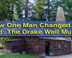 How One Man Changed the World: Visiting the Drake Well Museum