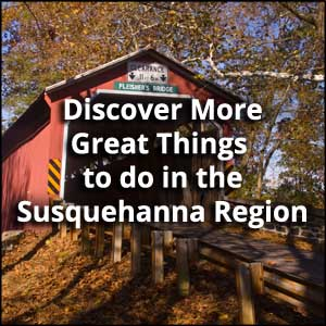 Things to do in the Susquehanna Region of Pennsylvania