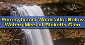 Pennsylvania Waterfalls: The Falls Below Waters Meet in Ricketts Glen State Park, PA