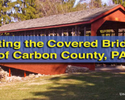 Visiting the Covered Bridges in Carbon County, PA