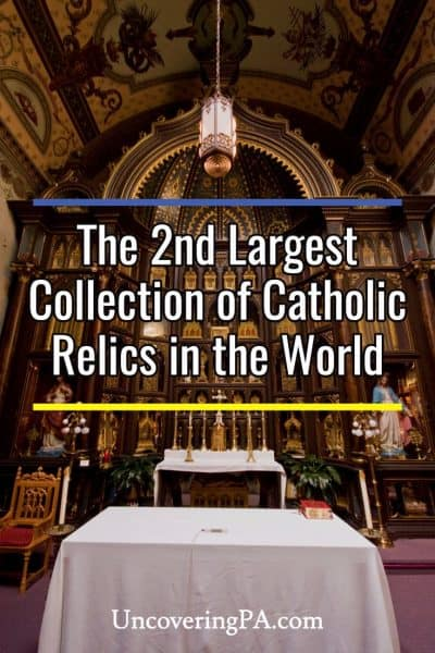 The second largest collection of Catholic relics in the world at St. Anthony's Chapel in Pittsburgh, Pennsylvania