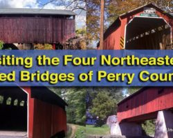 Visiting the Covered Bridges of Northeastern Perry County, Pennsylvania