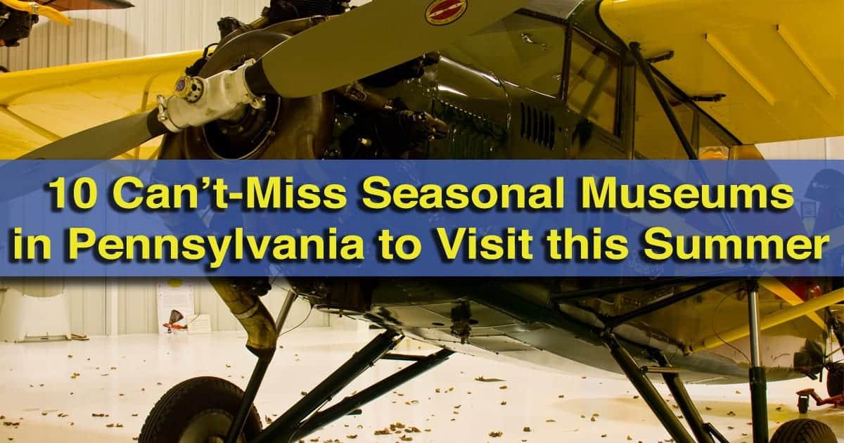Seasonal Museums in Pennsylvania