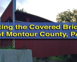 Visiting the Covered Bridges of Montour County, PA