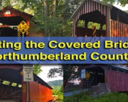Visiting the Covered Bridges of Northumberland County, Pennsylvania