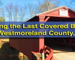 Visiting the Last Remaining Covered Bridge in Westmoreland County, Pennsylvania