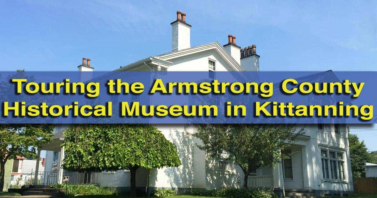 Visiting the Armstrong County Historical Museum in Kittanning, Pennsylvania