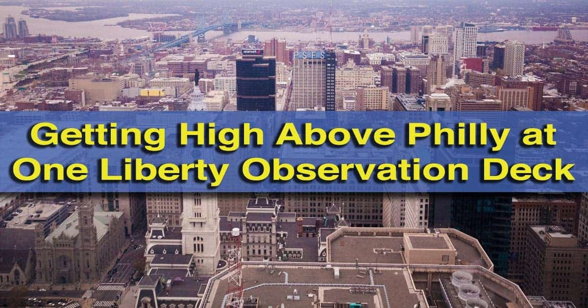 Visiting One Liberty Observation Deck in Philly