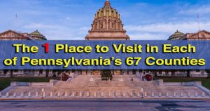 The one travel destination to visit in each Pennsylvania County