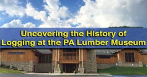 Visiting the Pennsylvania Lumber Museum in Potter County, PA