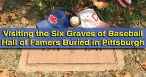 Visiting the graves of Baseball Hall of Famers buried in Pittsburgh, Pennsylvania.