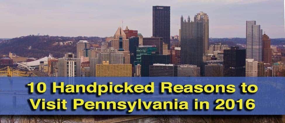 Reasons to Visit Pennsylvania in 2016