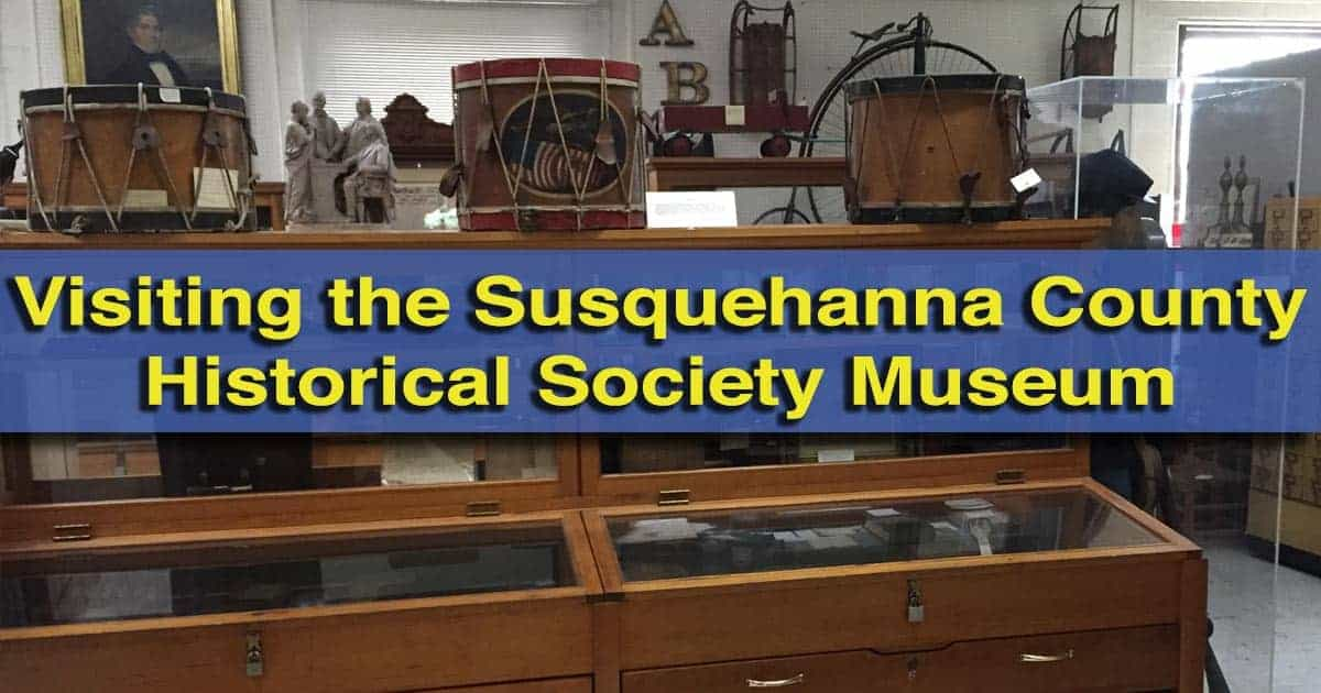 Visiting the Susquehanna County Historical Society Museum in Montrose, Pennsylvania