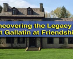 Uncovering the Legacy of Albert Gallatin at Friendship Hill National Historic Site