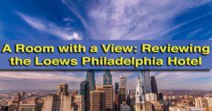 Reviewing the Loews Philadelphia Hotel in Philadelphia, Pennsylvania