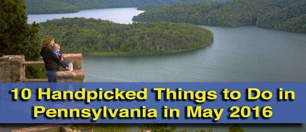 Things to do in Pennsylvania in May 2016