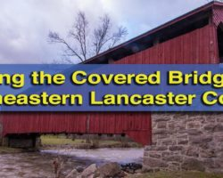 Visiting the Covered Bridges of Lancaster County: The Northeastern Bridges
