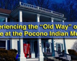 "Experiencing the ""Old Way"" of the Lenape at the Pocono Indian Museum"
