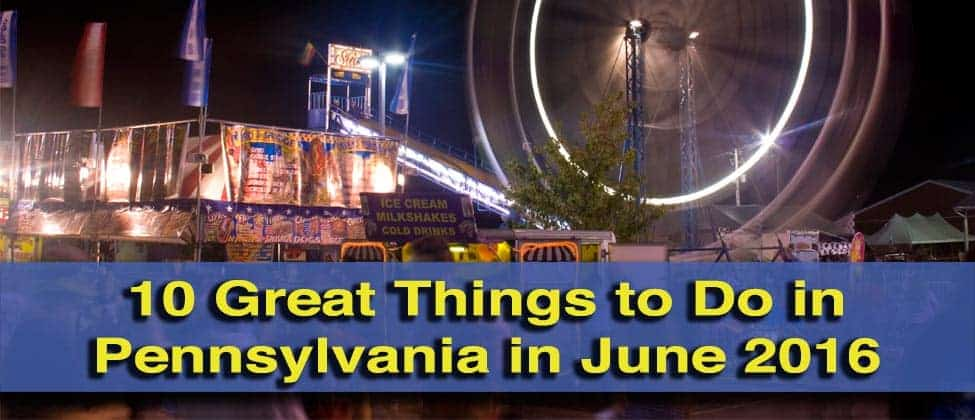 Things to do in Pennsylvania in june 2016