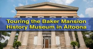 Touring the Baker Mansion History Museum in Altoona, Pennsylvania