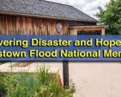 Discovering Disaster and Hope at the Johnstown Flood National Memorial