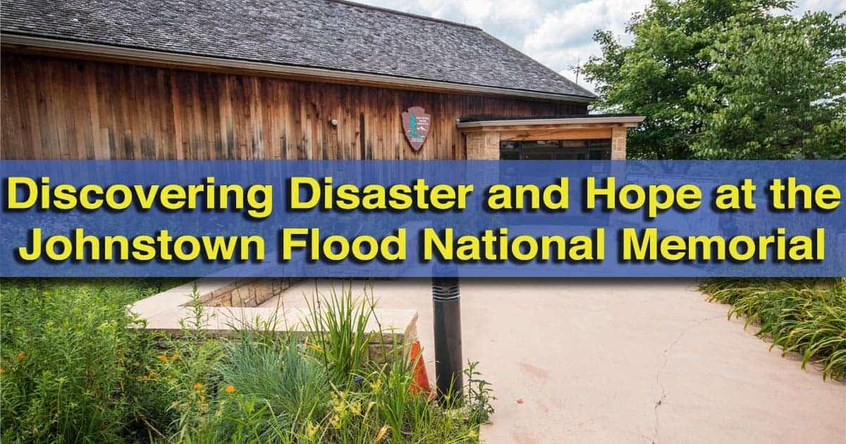 Visiting the Johnstown Flood National Memorial in Johnstown, Pennsylvania