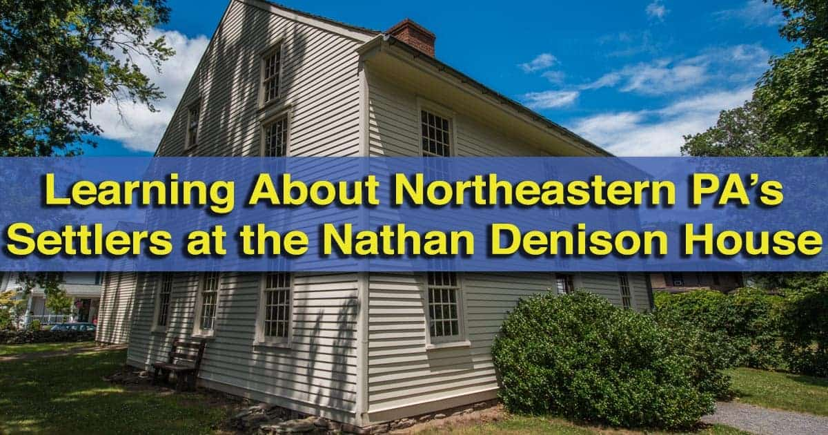 Visiting the Nathan Denison House in Forty Fort, Pennsylvania