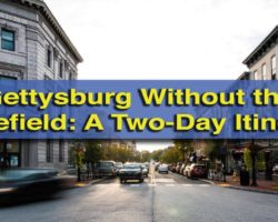 Gettysburg Without the Battlefield: A Weekend Itinerary (Brought to You By Destination Gettysburg)