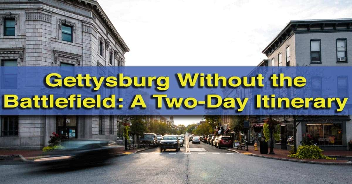 Gettysburg, Pennsylvania Itinerary for two days