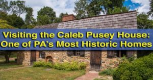 Visiting the Caleb Pusey House in Upland, Pennsylvania