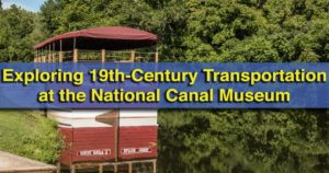 Visiting the National Canal Museum in Easton, Pennsylvania