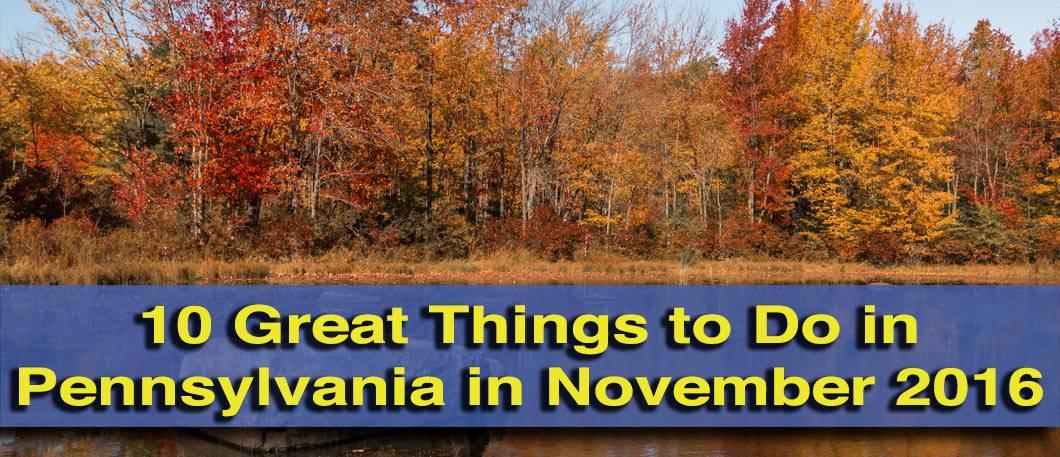 Things to do in Pennsylvania in November 2016