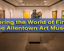 Exploring the World of Fine Art at the Allentown Art Museum