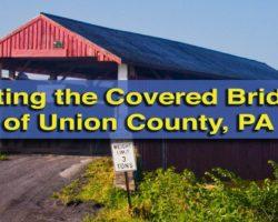 Visiting the Covered Bridges of Union County, Pennsylvania