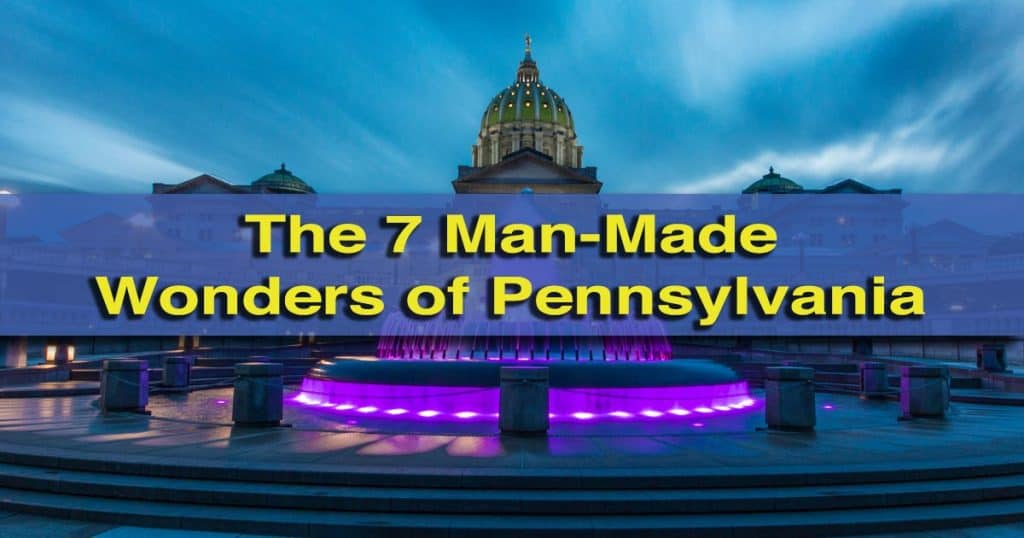 Top Posts of 4th Year: The 7 Man-Made Wonders of Pennsylvania