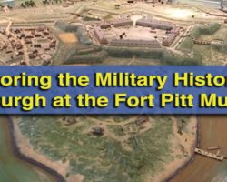 Exploring the Forgotten Military History of Western Pennsylvania at Pittsburgh's Fort Pitt Museum