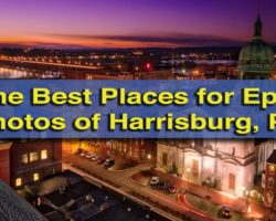 The Best Places for Epic Photographs of Harrisburg, PA