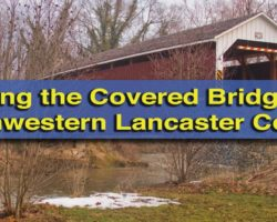 Visiting the Covered Bridges of Lancaster County: The Northwestern Bridges
