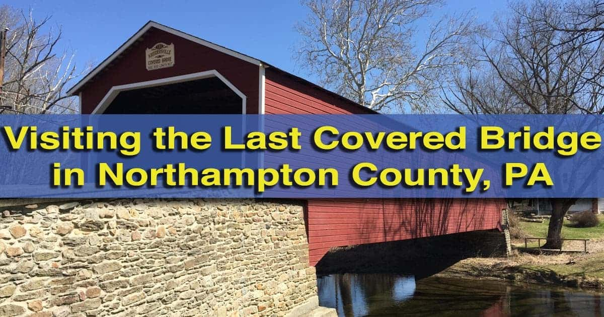Visiting the Covered Bridge in Northampton County, Pennsylvania