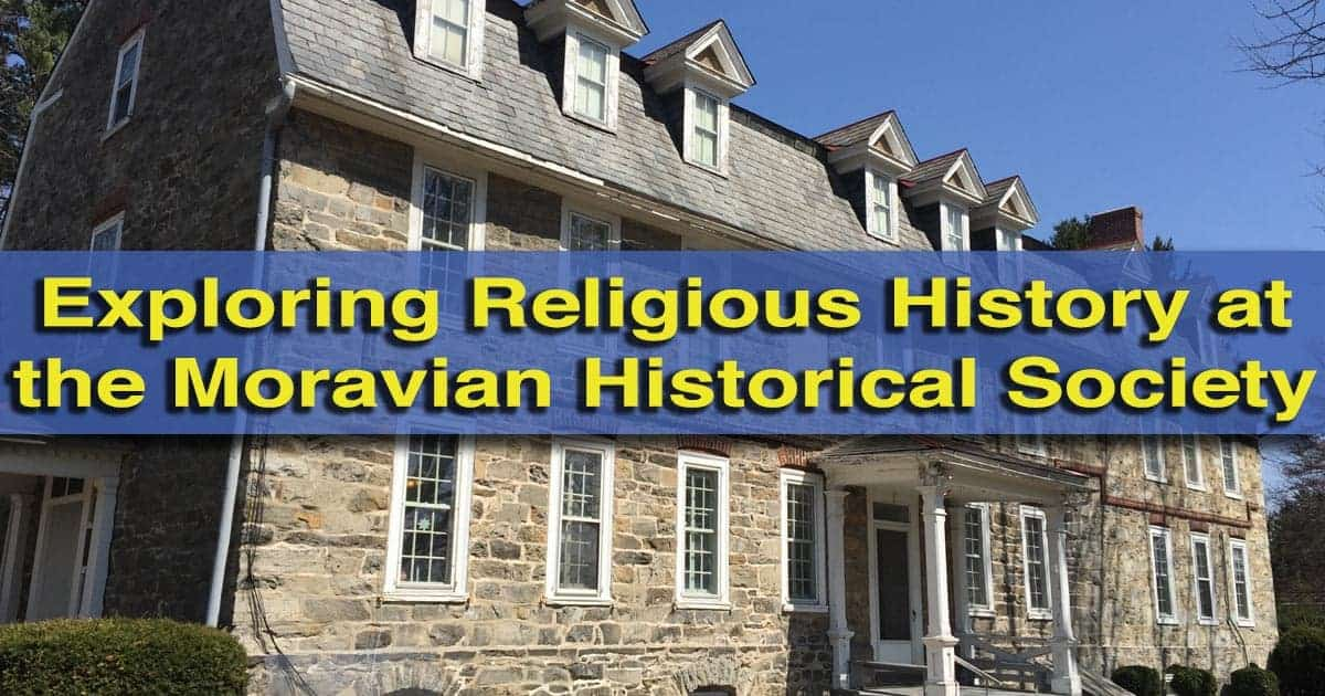 Visiting the Moravian Historical Society Museum in Nazareth, Pennsylvania
