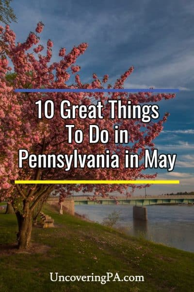 10 Great Things to Do in Pennsylvania in May