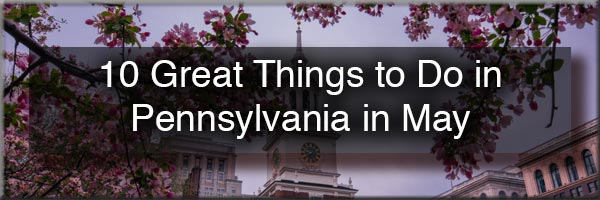 Things to do in Pennsylvania in May