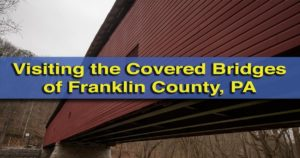 Visiting the covered bridges in Franklin County, Pennsylvania