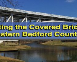 Visiting the Covered Bridges of Eastern Bedford County, Pennsylvania