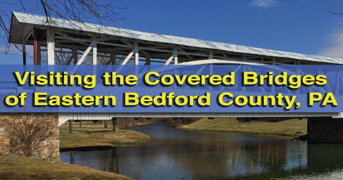 Visiting the eastern covered bridges of Bedford County, Pennsylvania