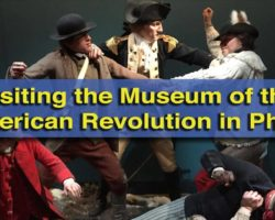 Discovering Revolutionary War History at the Museum of the American Revolution in Philadelphia