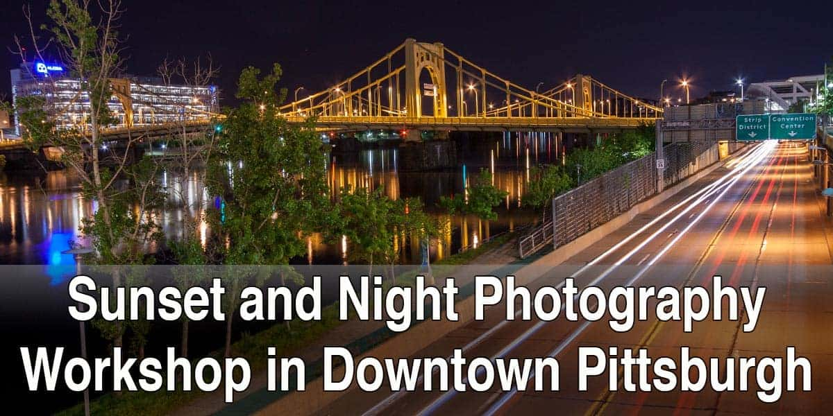 Sunset and Nighttime Photo Workshop in Pittsburgh